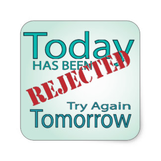 today_has_been_rejected_try_again_tomorrow_square_sticker-r9a2dd00551564251af3d2538e24c1b7e_v9wf3_8byvr_324